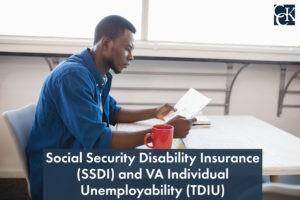 Social Security Disability Insurance (SSDI) and VA Individual Unemployability (TDIU)