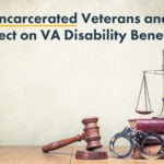 Incarcerated Veterans and Effect on VA Disability Benefits